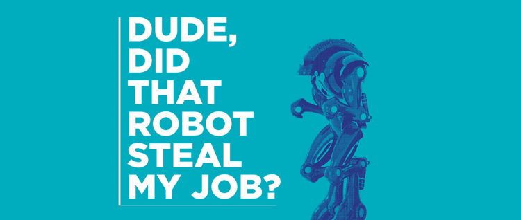 Dude, did that Robot Steal my Job?