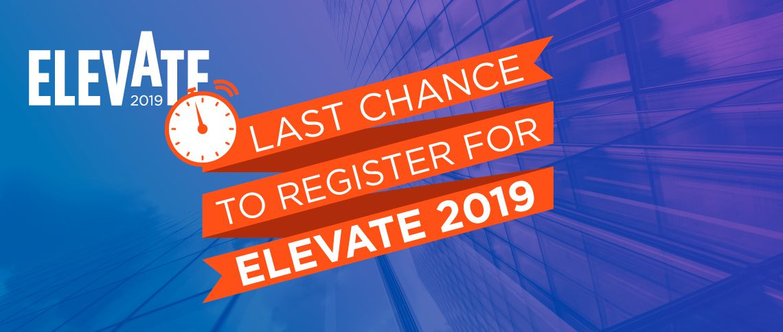 The deadline to register for most Elevate 2019 events is almost here!