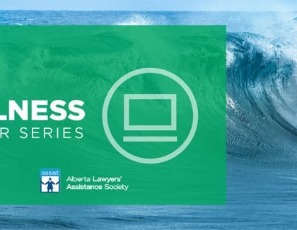 Attend the Wellness Webinar series presented by CPA Assist and Alberta Lawyers' Assistance Society